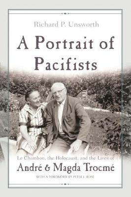 A Portrait of Pacifists: Le Chambon, the Holocaust and the Lives of Andre and Magda Trocme - Religion, Theology and the Holocaust (Hardback)