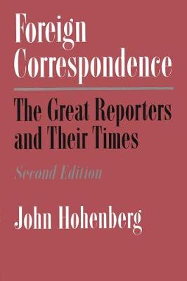 Foreign Correspondence: Great Reporters and Their Times (Hardback)