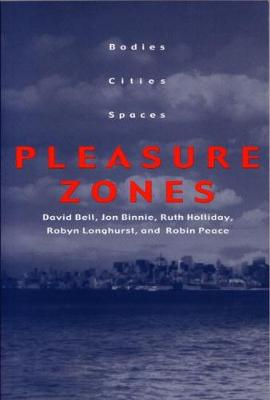 Pleasure Zones: Bodies, Cities, Spaces - Space, Place, and Society (Paperback)