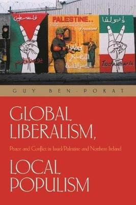 Global Liberalism, Local Populism: Peace and Conflict in Israel/Palestine and Northern Ireland - Syracuse Studies on Peace and Conflict Resolution (Paperback)