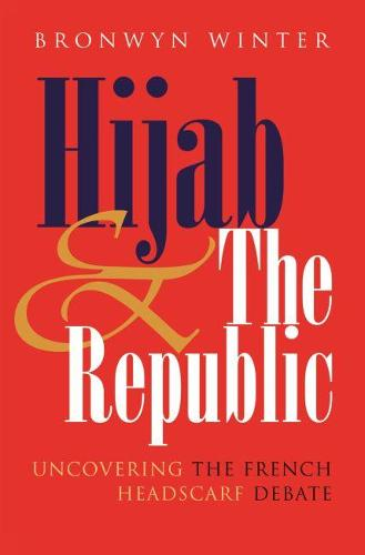 Hijab and the Republic: Uncovering the French Headscarf Debate - Gender and Globalization (Hardback)