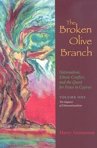 The Broken Olive Branch: The Impasse of Ethnonationalism v. 1: Nationalism, Ethnic Conflict, and the Quest for Peace in Cyprus - Syracuse Studies on Peace and Conflict Resolution (Hardback)