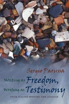 Writing as Freedom, Writing as Testimony: Four Italian Writers and Judaism - Judaic Traditions in Literature, Music and Art (Hardback)