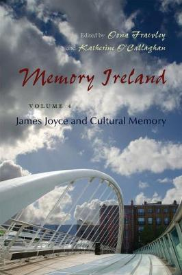 Memory Ireland: James Joyce and Cultural Memory Volume 4 - Irish Studies (Hardback)