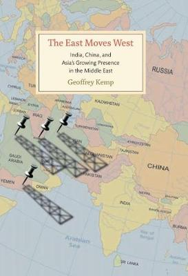 The East Moves West: India, China, and Asia's Growing Presence in the Middle East (Hardback)