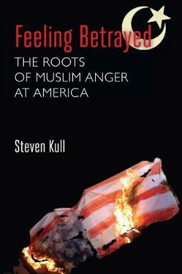 Feeling Betrayed: The Roots of Muslim Anger at America (Paperback)