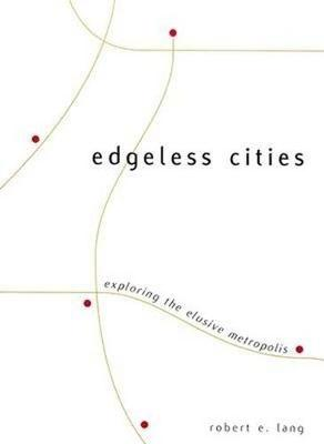 Edgeless Cities: Exploring the Elusive Metropolis - James A. Johnson Metro Series (Paperback)
