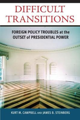 Difficult Transitions: Foreign Policy Troubles at the Outset of Presidential Power (Hardback)