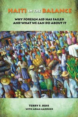 Haiti in the Balance: Why Foreign Aid Has Failed and What We Can Do About it (Paperback)
