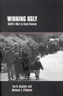 Winning Ugly: NATO's War to Save Kosovo (Hardback)