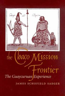 The Chaco Mission Frontier: The Guaycuruan Experience (Hardback)