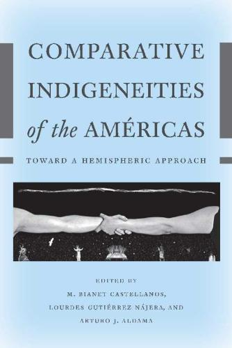 Comparative Indigeneities of the Americas: Toward a Hemispheric Approach (Paperback)