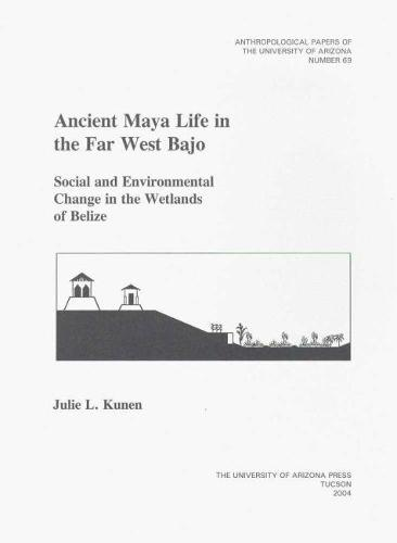 Ancient Maya Life in the Far West Bajo: Social and Environmental Change in the Wetlands of Belize (Paperback)