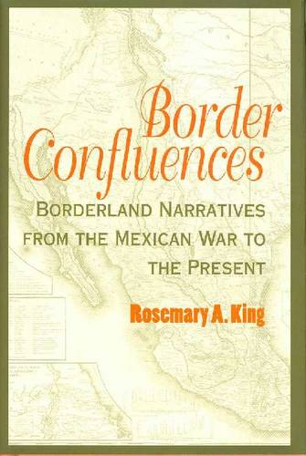 Border Confluences: Borderland Narratives from the Mexican War to the Present (Hardback)