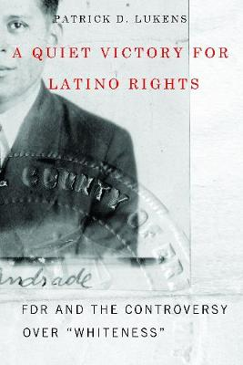 "A Quiet Victory for Latino Rights: FDR and the Controversy Over ""Whiteness"" (Hardback)"