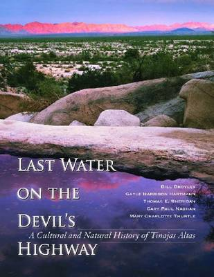 Last Water on the Devil's Highway: A Cultural and Natural History of Tinajas Altas (Hardback)