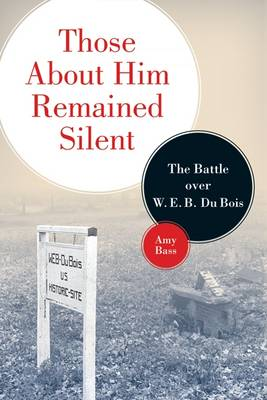 Those About Him Remained Silent: The Battle Over W.E.B. Du Bois (Paperback)