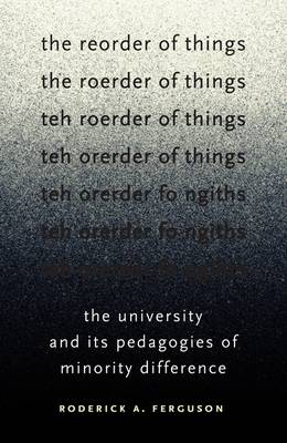 The Reorder of Things: The University and Its Pedagogies of Minority Difference - Difference Incorporated (Paperback)
