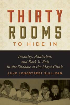 Thirty Rooms to Hide in: Insanity, Addiction, and Rock 'n Roll in the Shadow of the Mayo Clinic (Hardback)