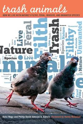 Trash Animals: How We Live with Nature's Filthy, Feral, Invasive, and Unwanted Species (Paperback)