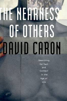 The Nearness of Others: Searching for Tact and Contact in the Age of HIV (Paperback)