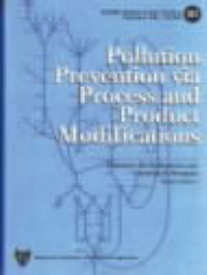 Pollution Prevention Via Process and Product Modifications (Hardback)