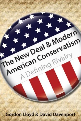 The New Deal & Modern American Conservatism: A Defining Rivalry (Paperback)