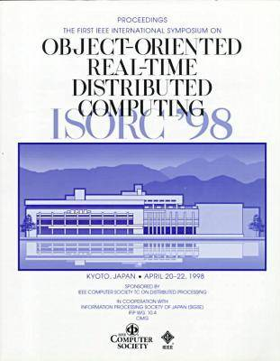 International Symposium on Object-Oriented Real-Time Distributed Computing: ISROC '98 1st (Paperback)