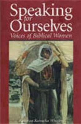 Speaking for Ourselves: Voices of Biblical Women (Paperback)