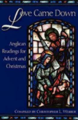 Love Came down: Anglican Readings for Advent and Christmas (Paperback)