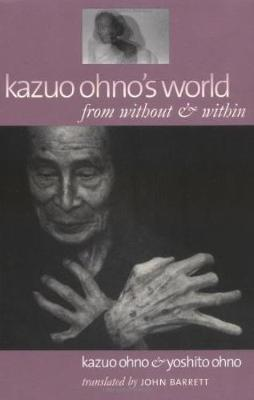 Kazuo Ohno's World: From without and within (Paperback)