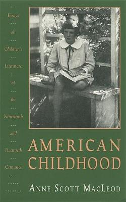 American Childhood: Essays on Children's Literature of the Nineteenth and Twentieth Centuries (Paperback)