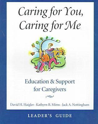 Caring for You, Caring for Me: Leader's Guide: Education and Support for Caregivers (Paperback)