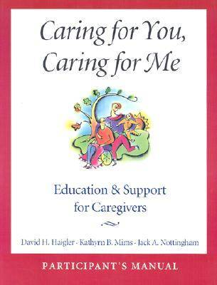 Caring for You, Caring for Me: Participant's Manual: Education and Support for Caregivers (Paperback)