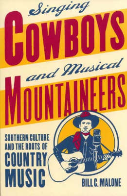 Singing Cowboys and Musical Mountaineers: Southern Culture and the Roots of Country Music - Mercer University Lamar Memorial Lectures No. 34 (Paperback)