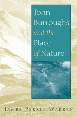 John Burroughs and the Place of Nature (Hardback)