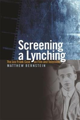 Screening a Lynching: The Leo Frank Case on Film and Television (Paperback)