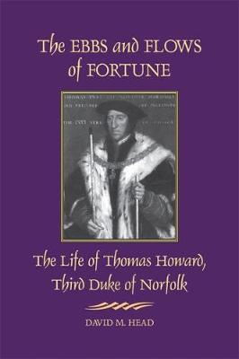 The Ebbs and Flows of Fortune: The Life of Thomas Howard, Third Duke of Norfolk (Paperback)