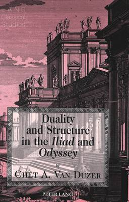 Duality and Structure in the Iliad and Odyssey - Lang Classical Studies 8 (Hardback)