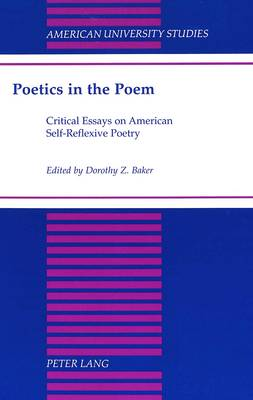 Poetics in the Poem: Critical Essays on American Self-Reflexive Poetry - American University Studies Series 4: English Language and Literature 184 (Hardback)