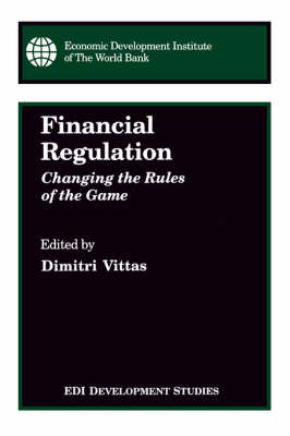 Financial Regulation: Changing the Rules of the Game - EDI development studies (Paperback)