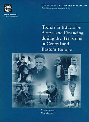 Trends in Education Access and Financing During the Transition in Central and Eastern Europe - World Bank Technical Paper No.361 (Paperback)