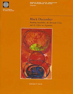 Black December: Banking Instability, the Mexican Crisis and Its Effect on Argentina - World Bank Latin American & Caribbean Studies. Viewpoints (Paperback)