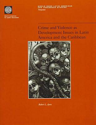 Crime and Violence as Development Issues in Latin America and the Caribbean - World Bank Latin American & Caribbean Studies. Viewpoints (Paperback)