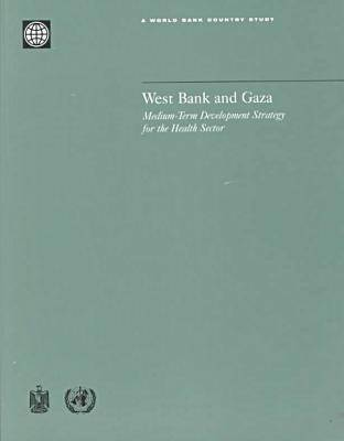 West Bank and Gaza: Medium-term Development Strategy for the Health Sector - World Bank Country Study (Paperback)