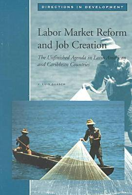 Labor Market Reform and Job Creation: The Unfinished Agenda in Latin American and Caribbean Countries - Directions in Development (Paperback)
