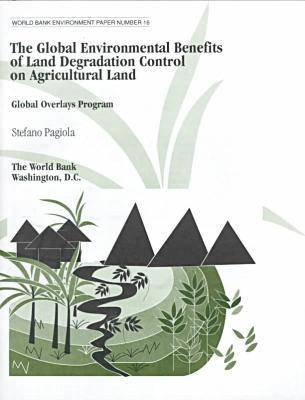 The Global Environmental Benefits of Land Degradation Control on Agricultural Land: Global Overlays Program - World Bank Environment Paper (Paperback)