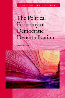 The Political Economy of Democratic Decentralization - Directions in Development - Human Development (Paperback)