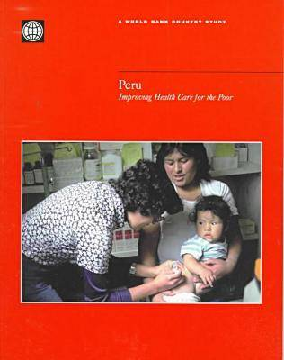 Peru: Improving Health Care for the Poor - World Bank Country Study (Hardback)