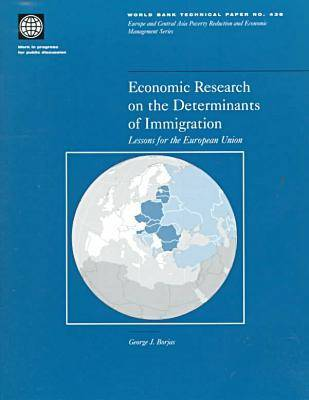 Economic Research on the Determinants of Immigration: Lessons for the European Union - World Bank Technical Paper No. 438.  (Paperback)